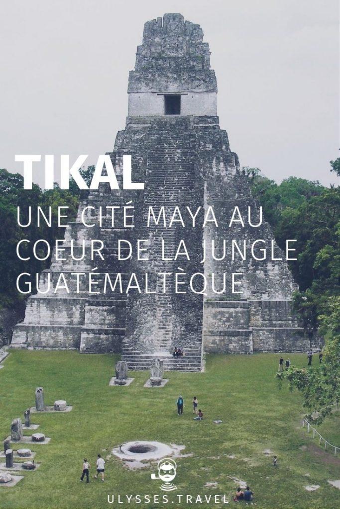 Tikal, une cité maya au coeur de la jungle guatémaltèque