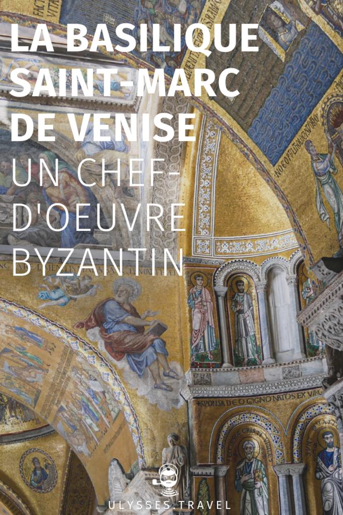 La Basilique Saint-Marc de Venise - un chef d-'oeuvre byzantin